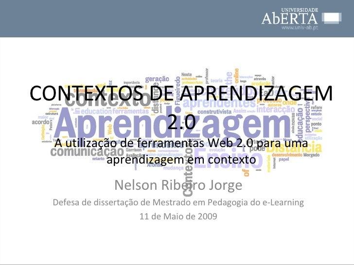 CONTEXTOS DE APRENDIZAGEM 2.0 A utilização de ferramentas Web 2.0 para uma aprendizagem em contexto Nelson Ribeiro Jorge D...