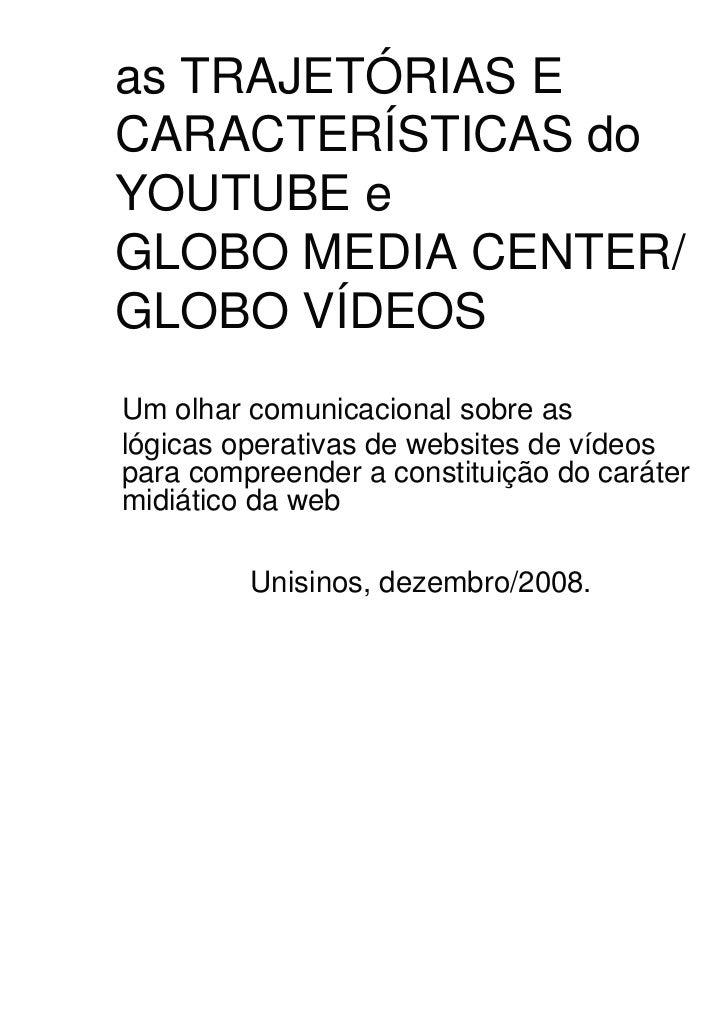 as TRAJETÓRIAS ECARACTERÍSTICAS doYOUTUBE eGLOBO MEDIA CENTER/GLOBO VÍDEOSUm olhar comunicacional sobre aslógicas operativ...