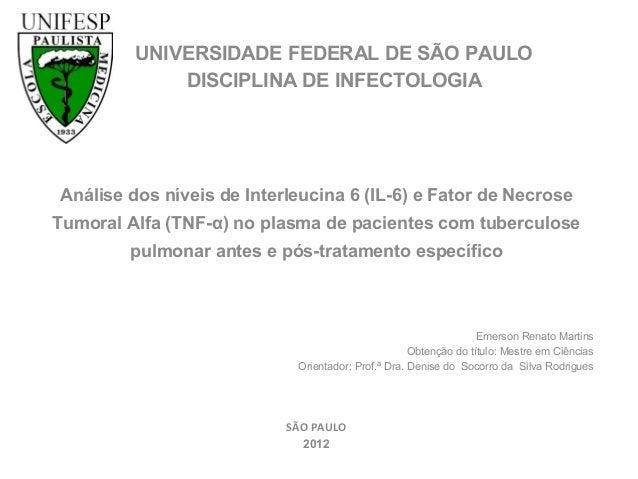 UNIVERSIDADE FEDERAL DE SÃO PAULO DISCIPLINA DE INFECTOLOGIA  Análise dos níveis de Interleucina 6 (IL-6) e Fator de Necr...