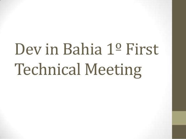 Dev in Bahia 1º First Technical Meeting