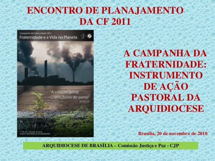ENCONTRO DE PLANAJAMENTO        DA CF 2011                                  A CAMPANHA DA                                 ...