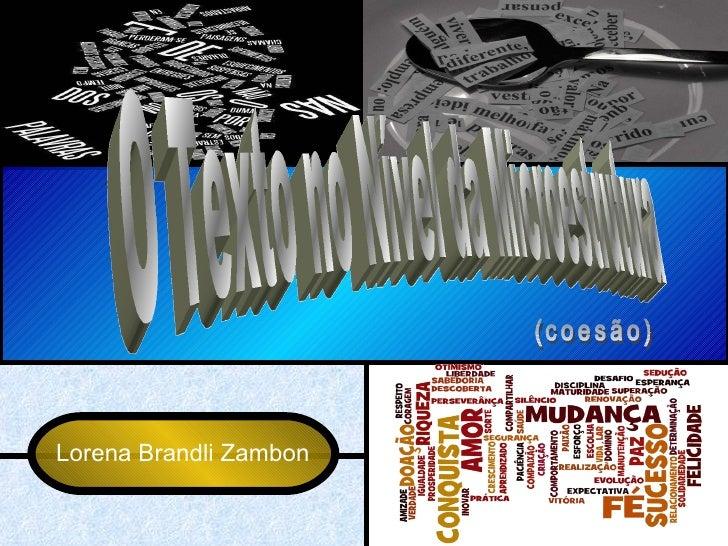 O Texto no Nível da Microestrutura (coesão) Lorena Brandli Zambon