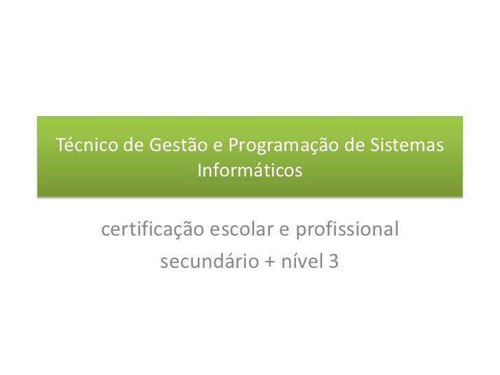 Técnico de Gestão e Programação de Sistemas                Informáticos    certificação escolar e profissional            ...