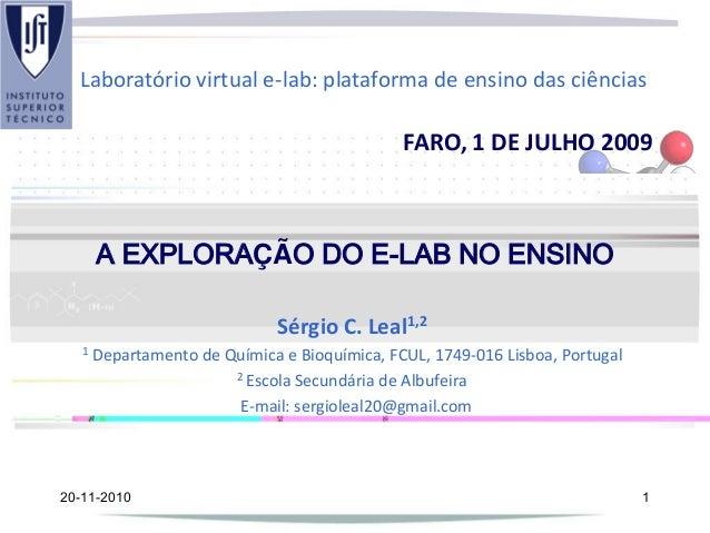 A EXPLORAÇÃO DO E-LAB NO ENSINO Sérgio C. Leal1,2 1 Departamento de Química e Bioquímica, FCUL, 1749-016 Lisboa, Portugal ...