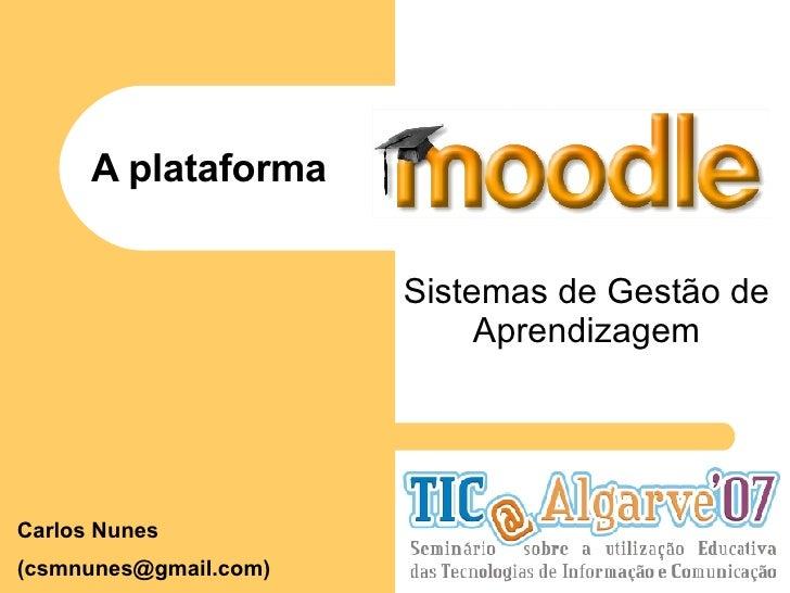A plataforma Sistemas de Gestão de Aprendizagem Carlos Nunes (csmnunes@gmail.com)