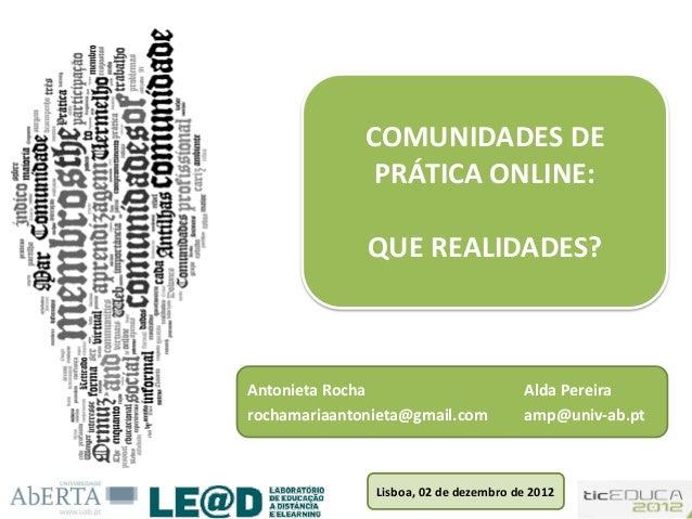 COMUNIDADES DE PRÁTICA ONLINE: QUE REALIDADES?  Antonieta Rocha rochamariaantonieta@gmail.com  Alda Pereira amp@univ-ab.pt...