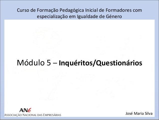 Curso de Formação Pedagógica Inicial de Formadores com especialização em Igualdade de Género  Módulo 5 – Inquéritos/Questi...