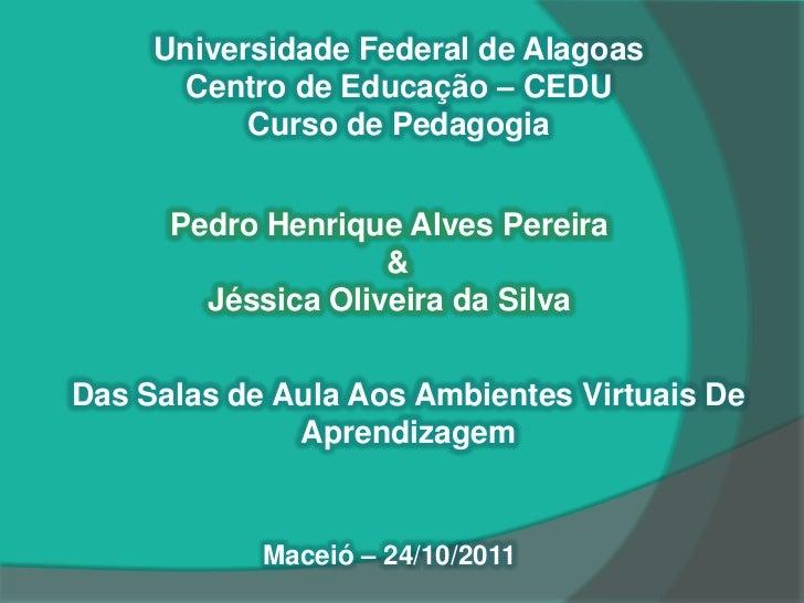 Universidade Federal de Alagoas       Centro de Educação – CEDU           Curso de Pedagogia      Pedro Henrique Alves Per...