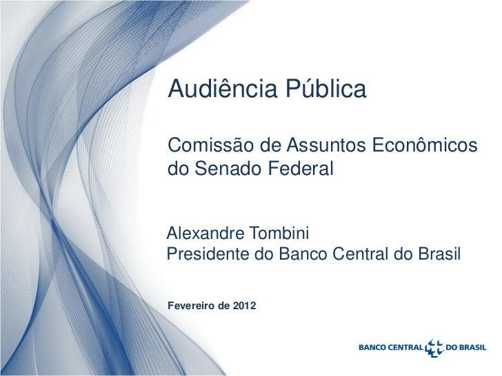 Audiência PúblicaComissão de Assuntos Econômicosdo Senado FederalAlexandre TombiniPresidente do Banco Central do BrasilFev...