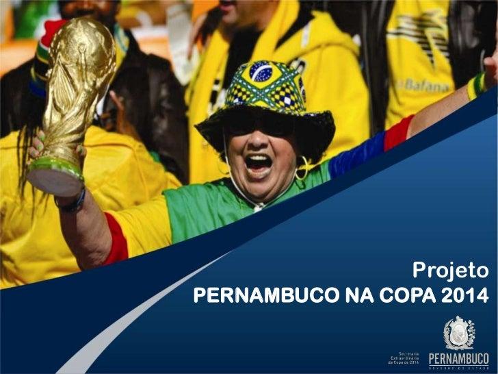 Projeto<br />PERNAMBUCO NA COPA 2014<br />