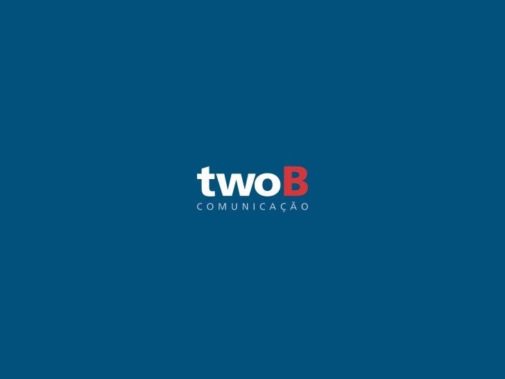 A twoB comunicação integradaUma agência integrada. Que cria estratégias e peçaspara a construção e promoção de marcas e pr...
