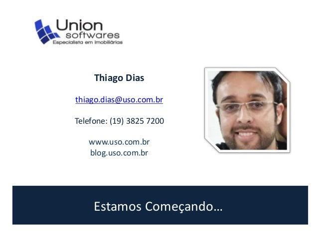 Estamos Começando… Thiago Dias thiago.dias@uso.com.br Telefone: (19) 3825 7200 www.uso.com.br blog.uso.com.br