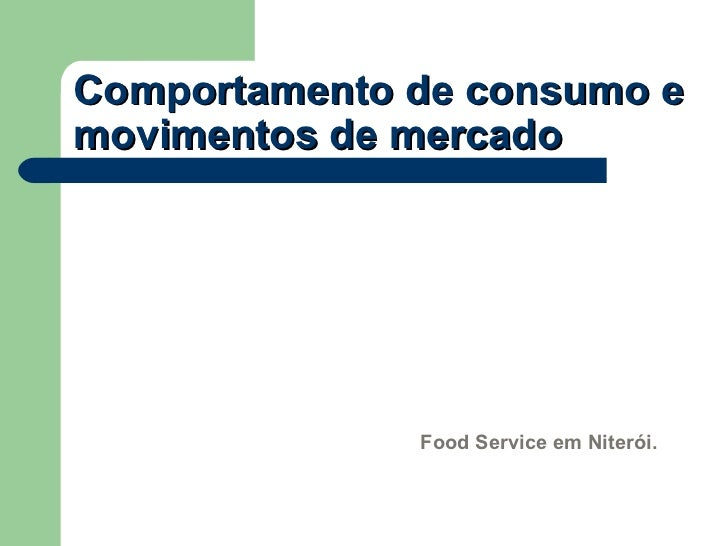 Comportamento de consumo e movimentos de mercado Food Service em Niterói.