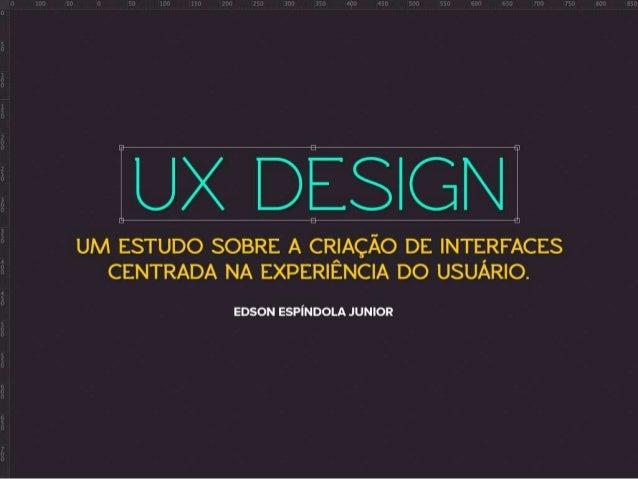 UX Design - Um estudo sobre a criação de interfaces centrada na experiência do usuário.