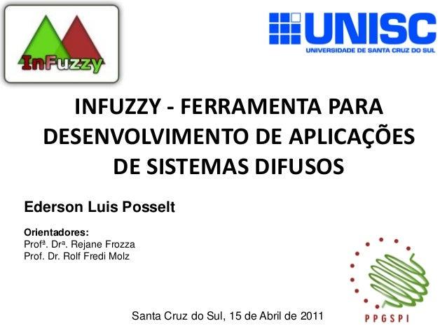 INFUZZY - FERRAMENTA PARA    DESENVOLVIMENTO DE APLICAÇÕES         DE SISTEMAS DIFUSOSEderson Luis PosseltOrientadores:Pro...