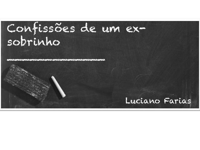 Confissões de um ex- sobrinho _____________ Luciano Farias
