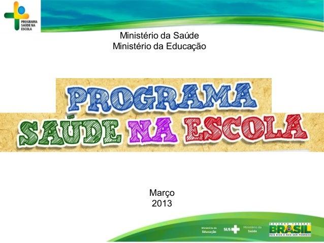 Ministério da Educação Ministério da Saúde Ministério da Educação Março 2013