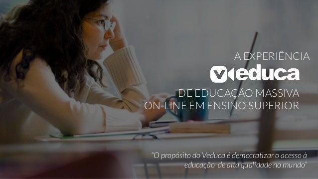 """""""O propósito do Veduca é democratizar o acesso à educação de alta qualidade no mundo""""  A EXPERIÊNCIA  DE EDUCAÇÃO MASSIVA ..."""