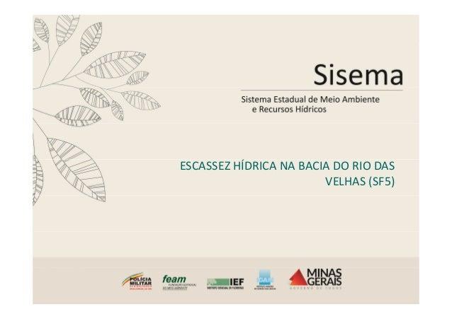 ESCASSEZ HÍDRICA NA BACIA DO RIO DASESCASSEZ HÍDRICA NA BACIA DO RIO DAS VELHAS (SF5)