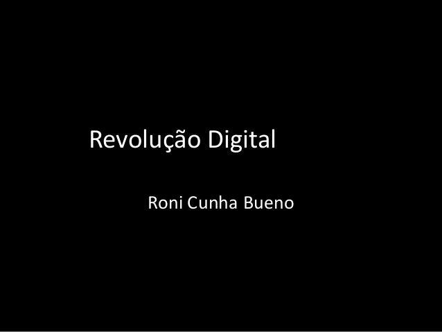 Revolução Digital     Roni Cunha Bueno
