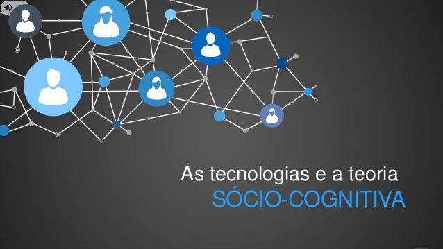 SocMed PRO - Presentation Name Goes Here  As tecnologias e a teoria  SÓCIO-COGNITIVA