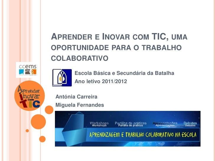 APRENDER E INOVAR COM TIC, UMAOPORTUNIDADE PARA O TRABALHOCOLABORATIVO        Escola Básica e Secundária da Batalha       ...