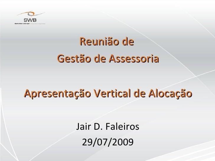 Reunião de  Gestão de Assessoria Apresentação Vertical de Alocação Jair D. Faleiros 29/07/2009