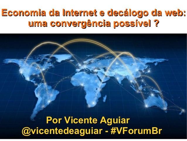 Por Vicente AguiarPor Vicente Aguiar @vicentedeaguiar - #VForumBr@vicentedeaguiar - #VForumBr Economia da Internet e decál...