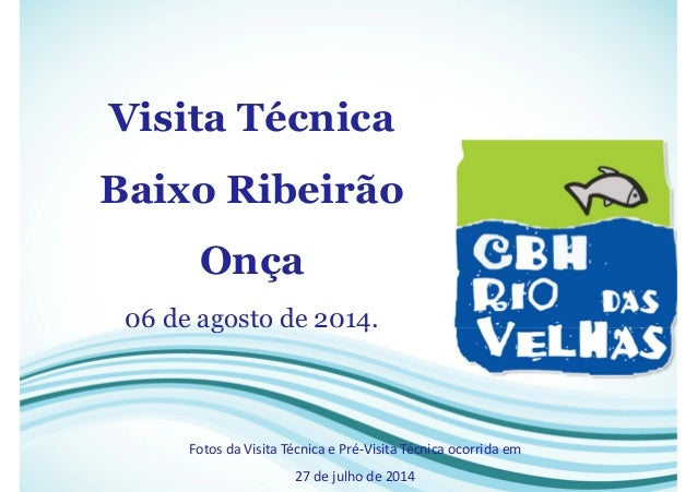 Visita Técnica Baixo Ribeirão Onça 06 de agosto de 2014. Fotos da Visita Técnica e Pré-Visita Técnica ocorrida em 27 de ju...