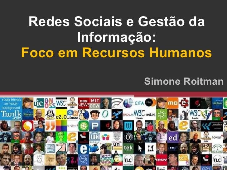 Redes Sociais e Gestão da Informação: Foco em Recursos Humanos Simone Roitman