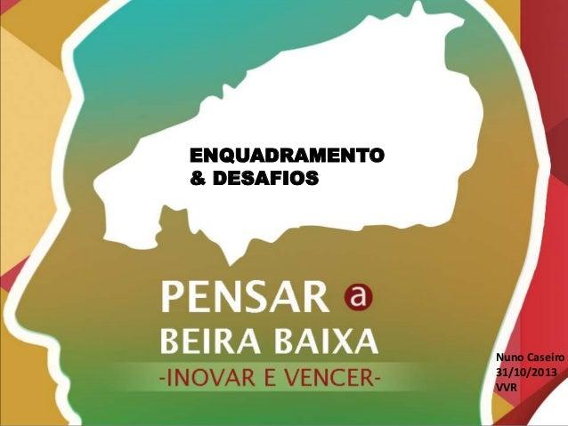 ENQUADRAMENTO & DESAFIOS  Enquadramento da situação  Nuno Caseiro 31/10/2013 VVR