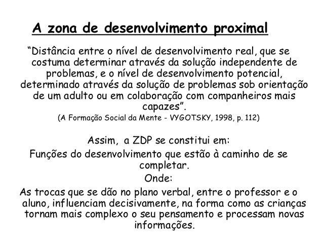 """A zona de desenvolvimento proximal """"Distância entre o nível de desenvolvimento real, que se costuma determinar através da ..."""