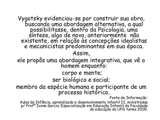 Vygotsky evidenciou-se por construir sua obra, buscando uma abordagem alternativa, a qual possibilitasse, dentro da Psicol...