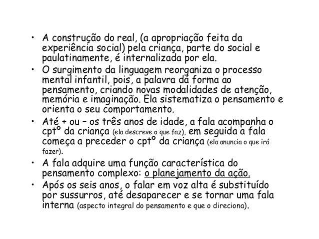• A construção do real, (a apropriação feita da experiência social) pela criança, parte do social e paulatinamente, é inte...
