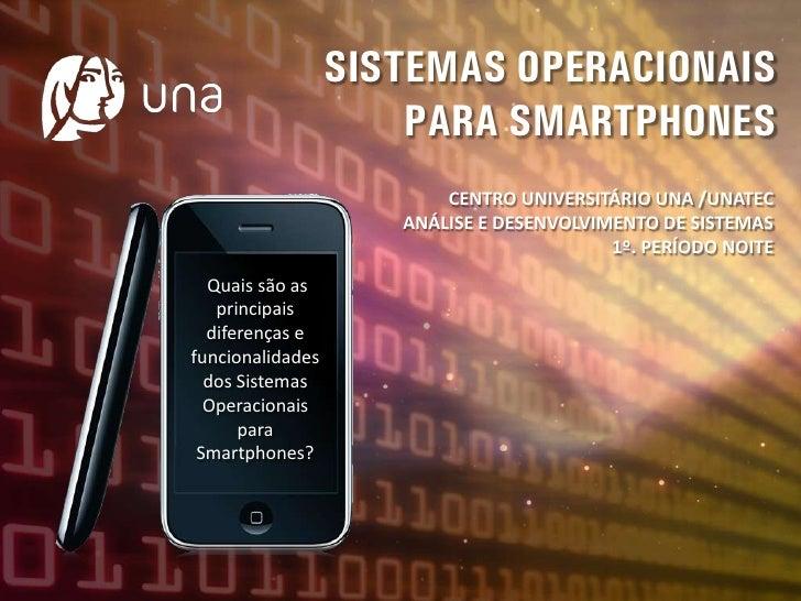 SISTEMAS OPERACIONAIS                       PARA SMARTPHONES                          CENTRO UNIVERSITÁRIO UNA /UNATEC    ...