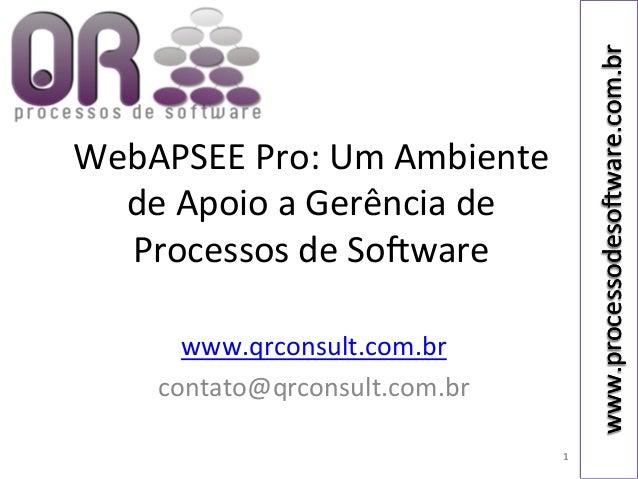 www.processodeso*ware.com.br www.processodeso*ware.com.br 1 WebAPSEE Pro: Um Ambiente de Apoio a Gerên...