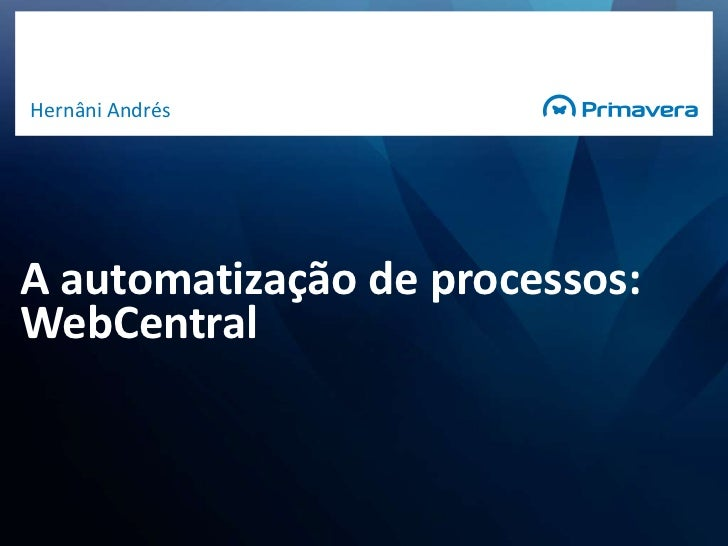 A automatização de processos: WebCentral<br />Hernâni Andrés<br />