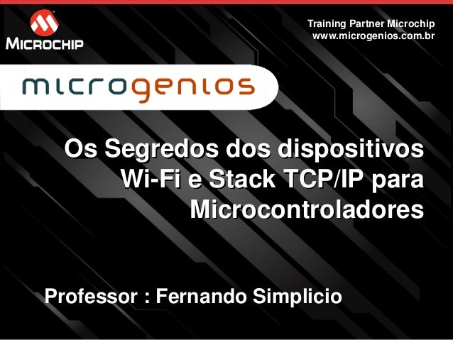 Os Segredos dos dispositivos Wi-Fi e Stack TCP/IP para Microcontroladores Training Partner Microchip www.microgenios.com.b...