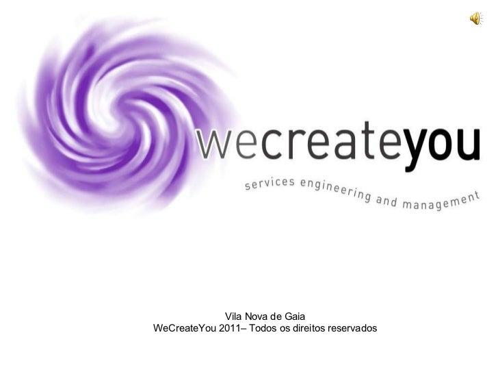 Vila Nova de Gaia WeCreateYou 2011– Todos os direitos reservados