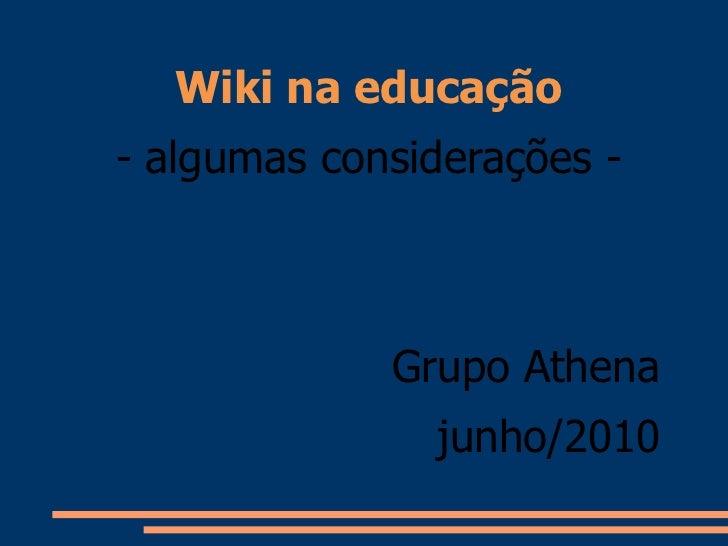 Wiki na educação<br />- algumas considerações -<br />Grupo Athena<br />junho/2010<br />
