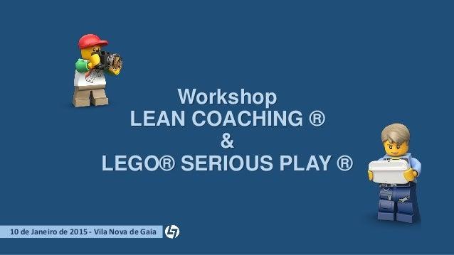 Workshop LEAN COACHING ® & LEGO® SERIOUS PLAY ® 10 de Janeiro de 2015 - Vila Nova de Gaia