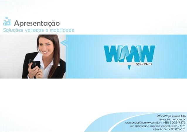 Apresentação Soluções voltadas a mobilidade  WMW Systems Ltda www.wmw.com.br comercial@wmw.com.br / (48) 3052-7373 av. mar...