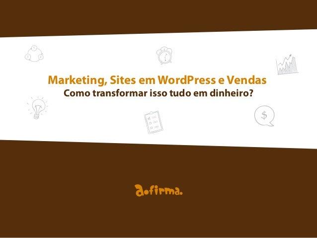 Marketing, Sites em WordPress e Vendas Como transformar isso tudo em dinheiro?