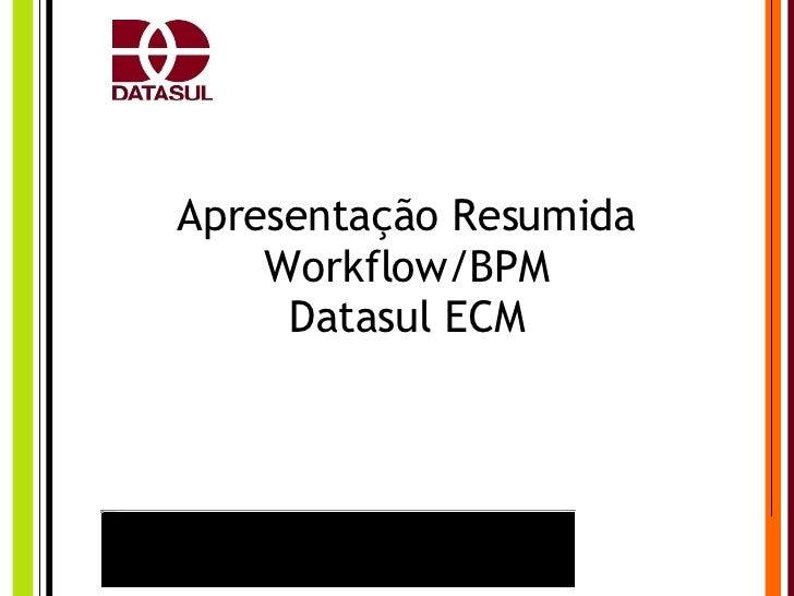 Apresentação Resumida Workflow/BPM Datasul ECM