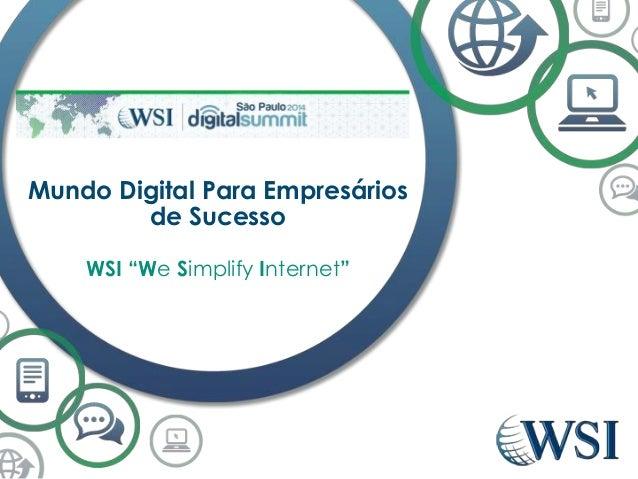 """Mundo Digital Para Empresários  de Sucesso  WSI """"We Simplify Internet"""""""