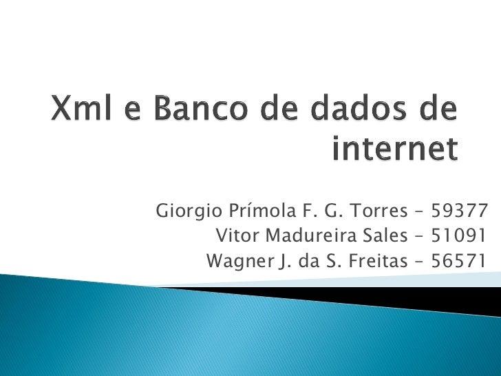 Giorgio Prímola F. G. Torres – 59377      Vitor Madureira Sales – 51091     Wagner J. da S. Freitas – 56571