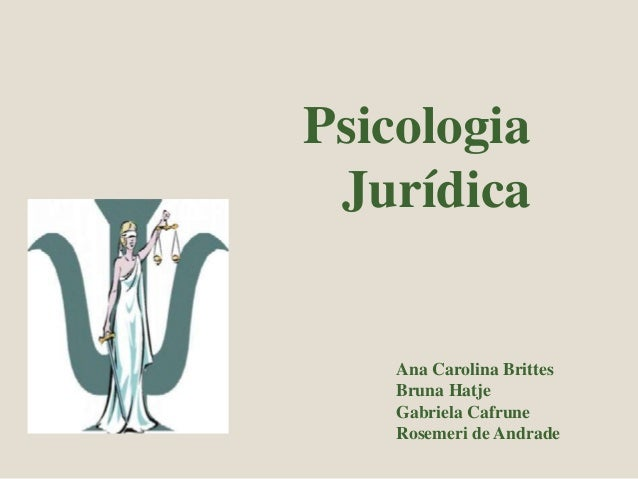 Psicologia  Jurídica  Ana Carolina Brittes  Bruna Hatje  Gabriela Cafrune  Rosemeri de Andrade