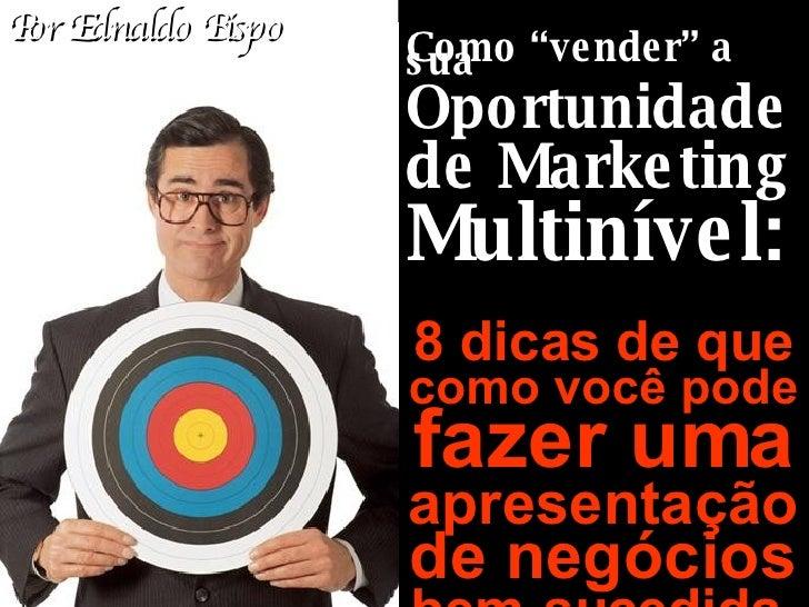 """Como """"vender"""" a sua Oportunidade de Marketing Multinível: 8 dicas de que como você pode fazer uma apresentação de negócios..."""