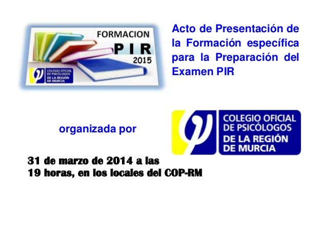 Acto de Presentación de la Formación específica para la Preparación del Examen PIR organizada por 31 de marzo de 2014 a la...