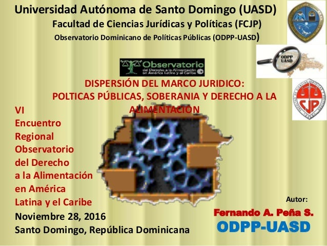 Fernando A. Peña S. ODPP-UASD VI Encuentro Regional Observatorio del Derecho a la Alimentación en América Latina y el Cari...